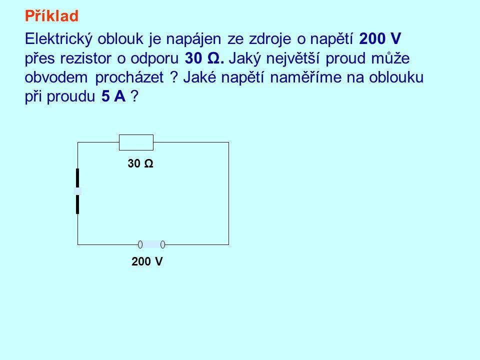 Elektrický oblouk je napájen ze zdroje o napětí 200 V přes rezistor o odporu 30 Ω. Jaký největší proud může obvodem procházet ? Jaké napětí naměříme n