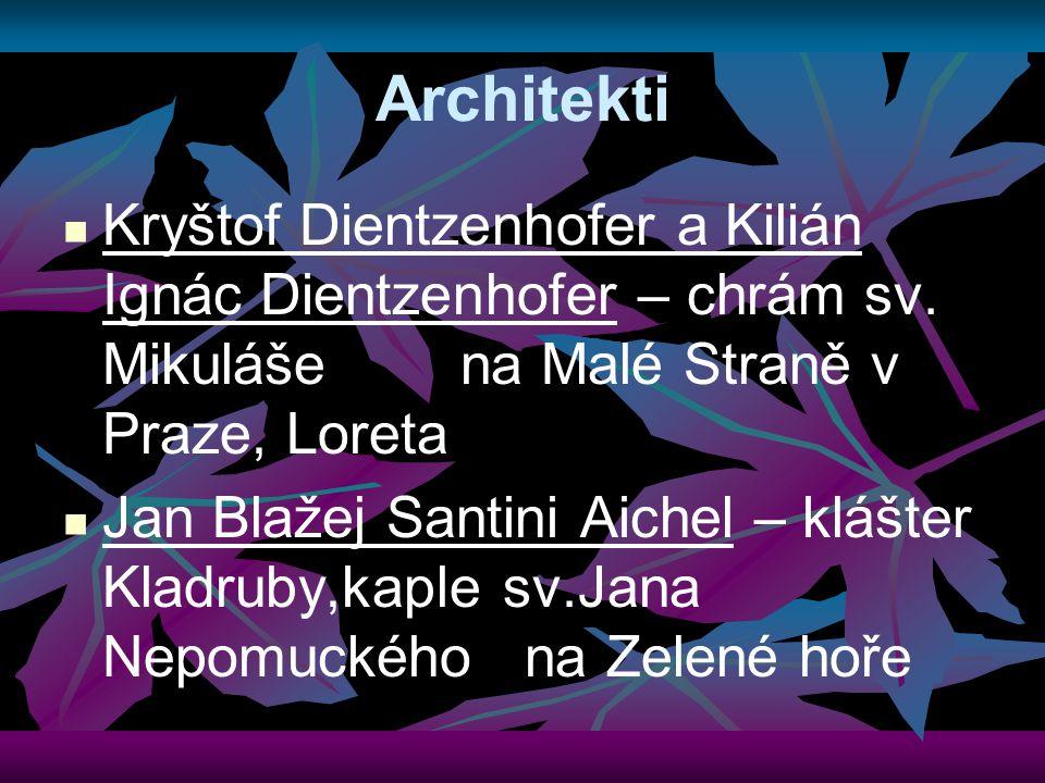 Architekti Kryštof Dientzenhofer a Kilián Ignác Dientzenhofer – chrám sv. Mikuláše na Malé Straně v Praze, Loreta Jan Blažej Santini Aichel – klášter