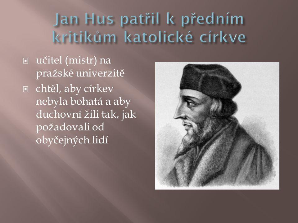  učitel (mistr) na pražské univerzitě  chtěl, aby církev nebyla bohatá a aby duchovní žili tak, jak požadovali od obyčejných lidí