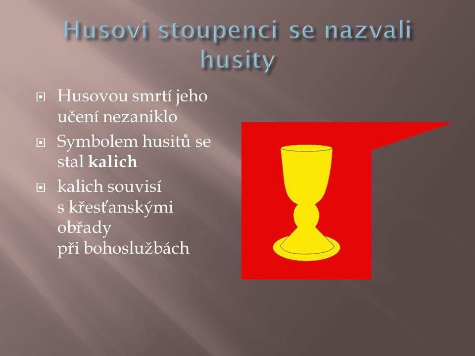  Husovou smrtí jeho učení nezaniklo  Symbolem husitů se stal kalich  kalich souvisí s křesťanskými obřady při bohoslužbách