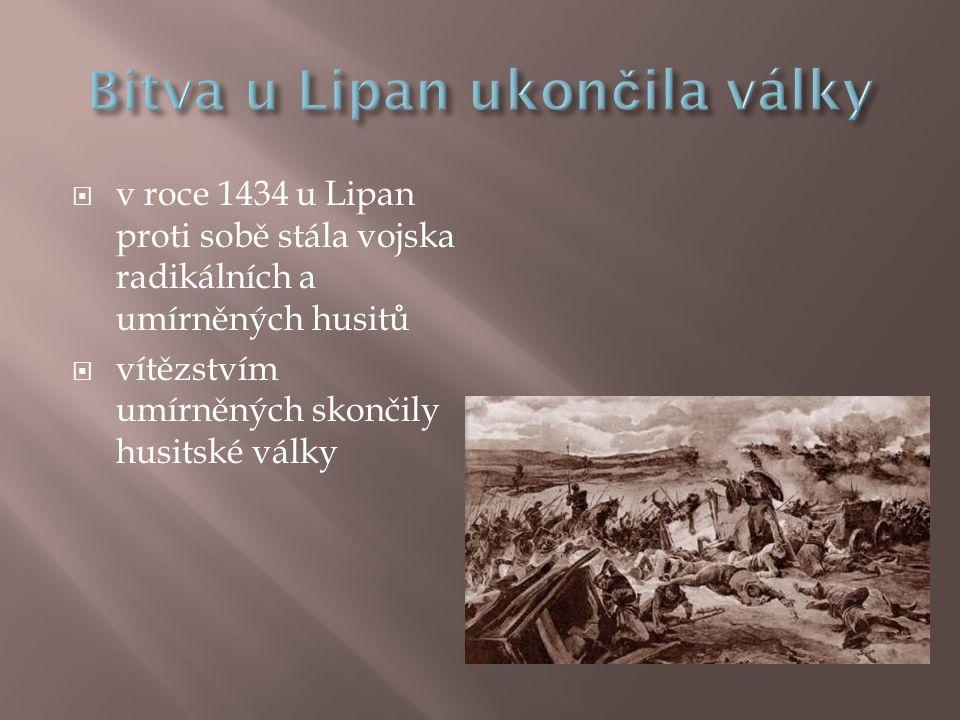  v roce 1434 u Lipan proti sobě stála vojska radikálních a umírněných husitů  vítězstvím umírněných skončily husitské války