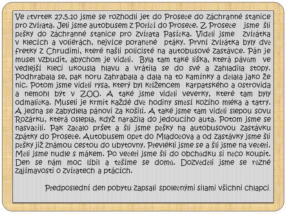 Ve č tvrtek 27.5.10 jsme se rozhodli jet do Prose č e do záchranné stanice pro zví ř ata.