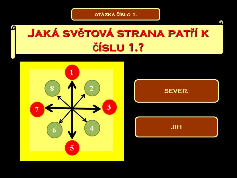 Jaká sv ě tová strana pat ř í k č íslu 1.? SEVER. JIH otázka č íslo 1.