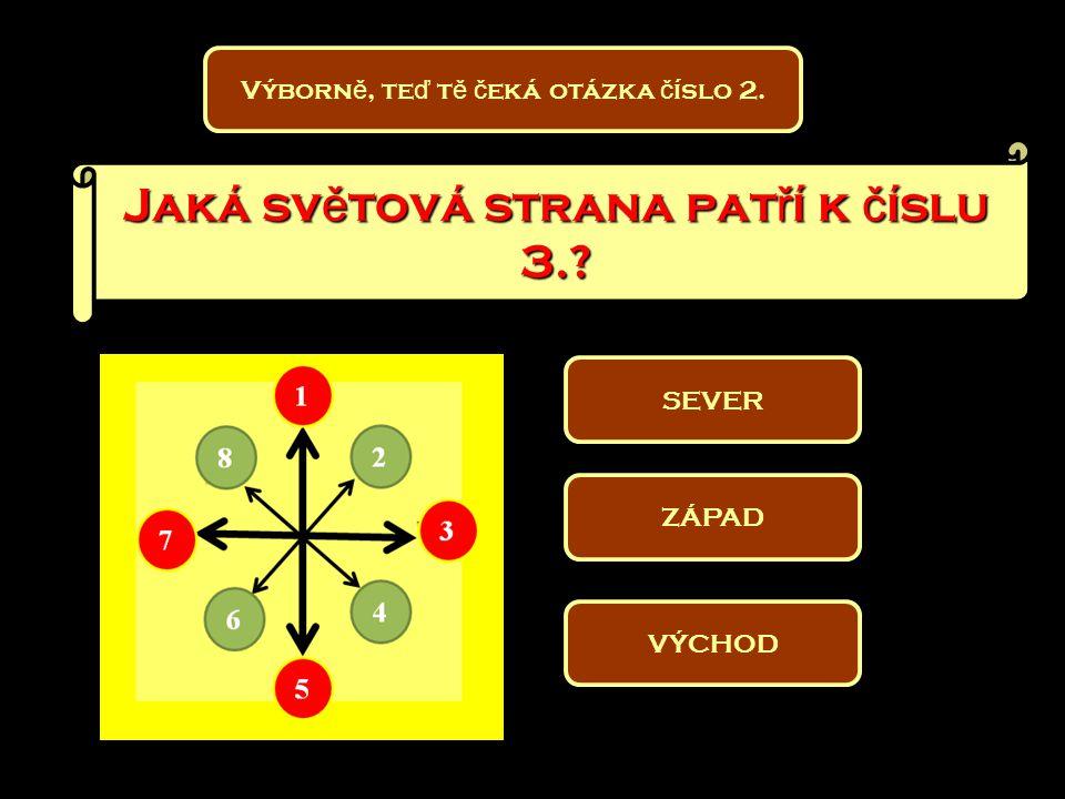 JIHOVÝCHOD Skv ě lé, pozor, otázka č íslo 3. Jaká sv ě tová strana pat ř í k č íslu 6.? JIHOZÁPAD