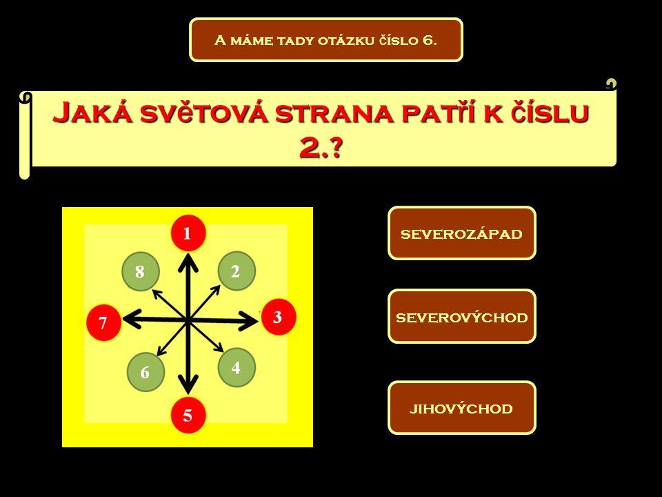 Jaká sv ě tová strana pat ř í k č íslu 4.? jihozápad jihosever jihovýchod otázka č íslo 7.
