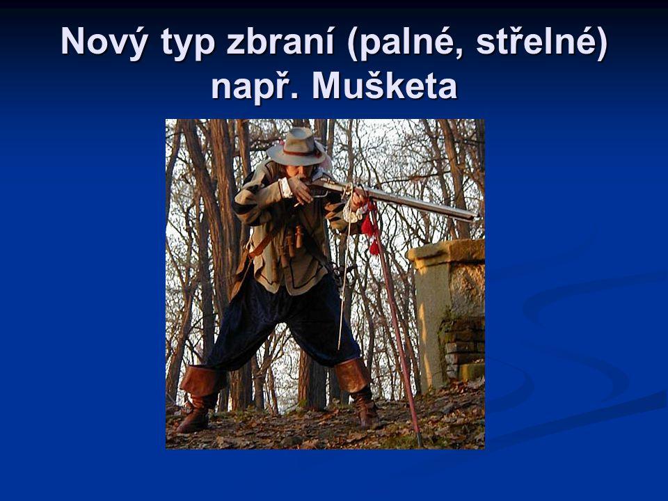 Nový typ zbraní (palné, střelné) např. Mušketa