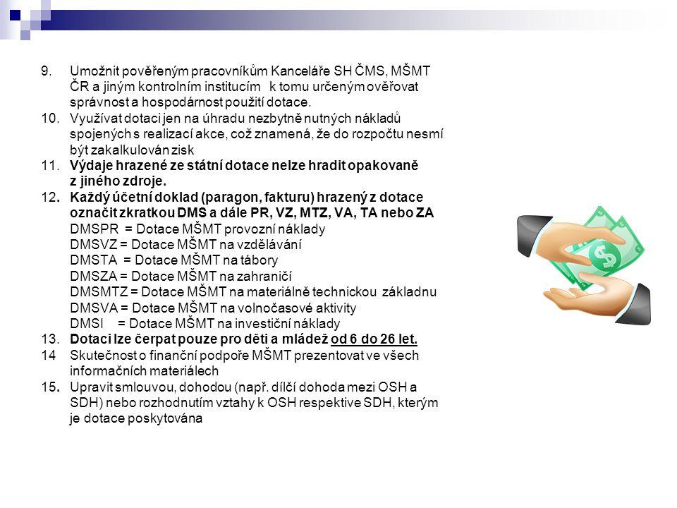 9. Umožnit pověřeným pracovníkům Kanceláře SH ČMS, MŠMT ČR a jiným kontrolním institucím k tomu určeným ověřovat správnost a hospodárnost použití dota