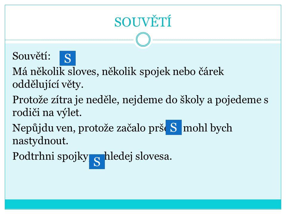 SOUVĚTÍ Souvětí: Má několik sloves, několik spojek nebo čárek oddělující věty.
