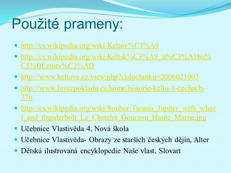 Použité prameny: http://cs.wikipedia.org/wiki/Keltov%C3%A9 http://cs.wikipedia.org/wiki/Keltsk%C3%A9_n%C3%A1bo% C5%BEenstv%C3%AD http://cs.wikipedia.o