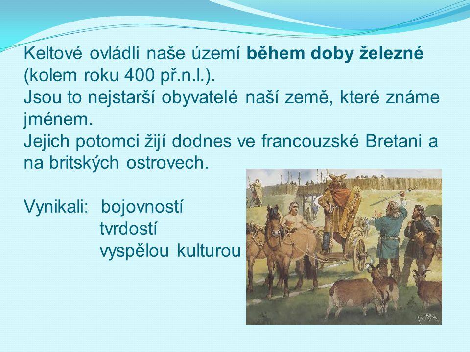Podle jednoho z keltských kmenů – Bójů dostala naše vlast jméno (Boiohaemum- země Bójů- Bohemia) Po Keltech se zachovaly i další zeměpisné názvy na území Čech: Labe- Albis (bílá řeka) Vltava- Vultava (divoká řeka) Jizera- Isara ( bystrá řeka)
