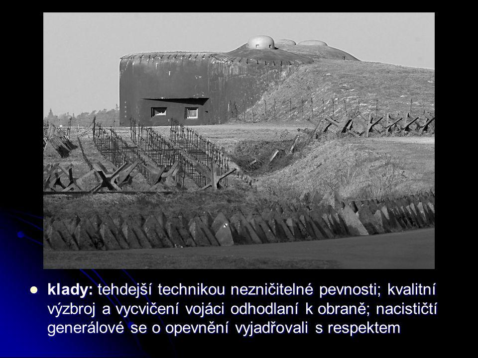 klady: tehdejší technikou nezničitelné pevnosti; kvalitní výzbroj a vycvičení vojáci odhodlaní k obraně; nacističtí generálové se o opevnění vyjadřova