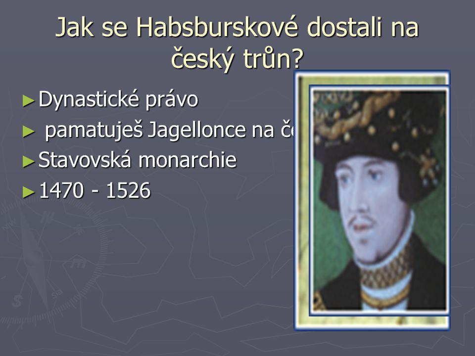 Jak se Habsburskové dostali na český trůn? ► Dynastické právo ► pamatuješ Jagellonce na českém trůně? ► Stavovská monarchie ► 1470 - 1526