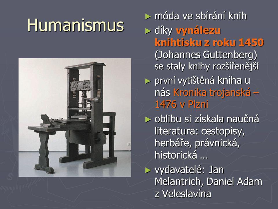 Humanismus ►m►móda ve sbírání knih ►d►díky vynálezu knihtisku z roku 1450 (Johannes Guttenberg) se staly knihy rozšířenější ►p►první vytištěná kniha u