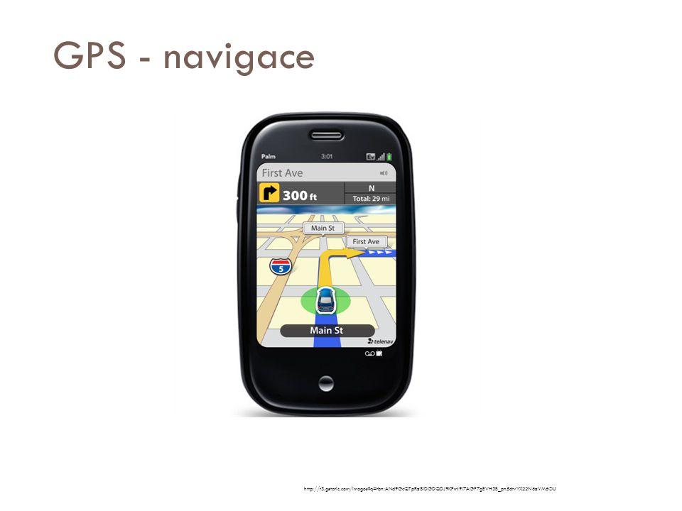GPS - navigace http://t3.gstatic.com/images?q=tbn:ANd9GcQTpRz8lDGDQDJ9KFmI9i7AGP7gEVH3B_pn5dtvYX22N6zVM6OU