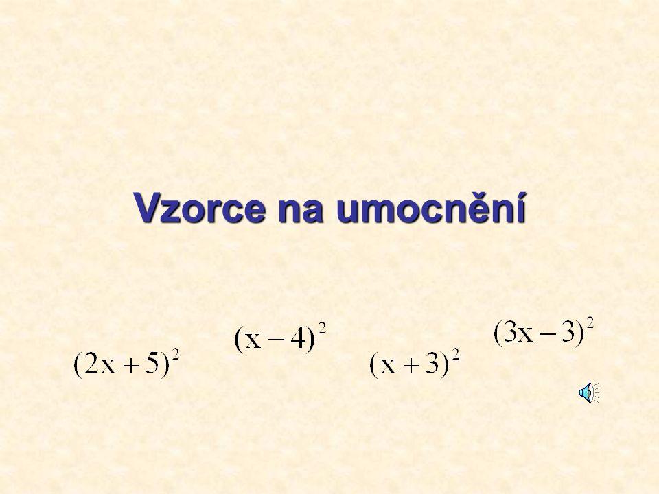 Nyní vše dohromady: (x + 3) 2 = (x - 6) 2 = (3x + 1) 2 = (8x - 1) 2 = (4x + 3) 2 = (6x + 2) 2 = (3x - 4) 2 = x 2 + 6x + 9 x 2 - 12x + 36 9x 2 + 6x + 1 64x 2 - 16x + 1 16x 2 + 24x + 9 36x 2 + 24x + 4 9x 2 - 24x + 16 Výsledek
