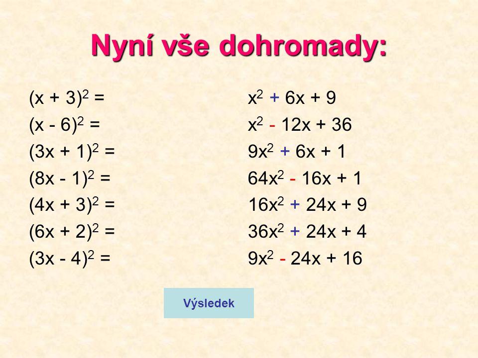 Vyzkoušejte si to: (x - 3) 2 = (x - 5) 2 = (2x - 1) 2 = (4x - 1) 2 = (2x - 4) 2 = (3x - 2) 2 = (6x - 4) 2 = x 2 - 6x + 9 x 2 - 10x + 25 4x 2 - 4x + 1
