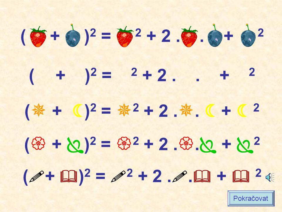 (A + B) 2 = A 2 + 2AB + B 2 ( + ) 2 = 2 + 2.. + 2 Pokračovat