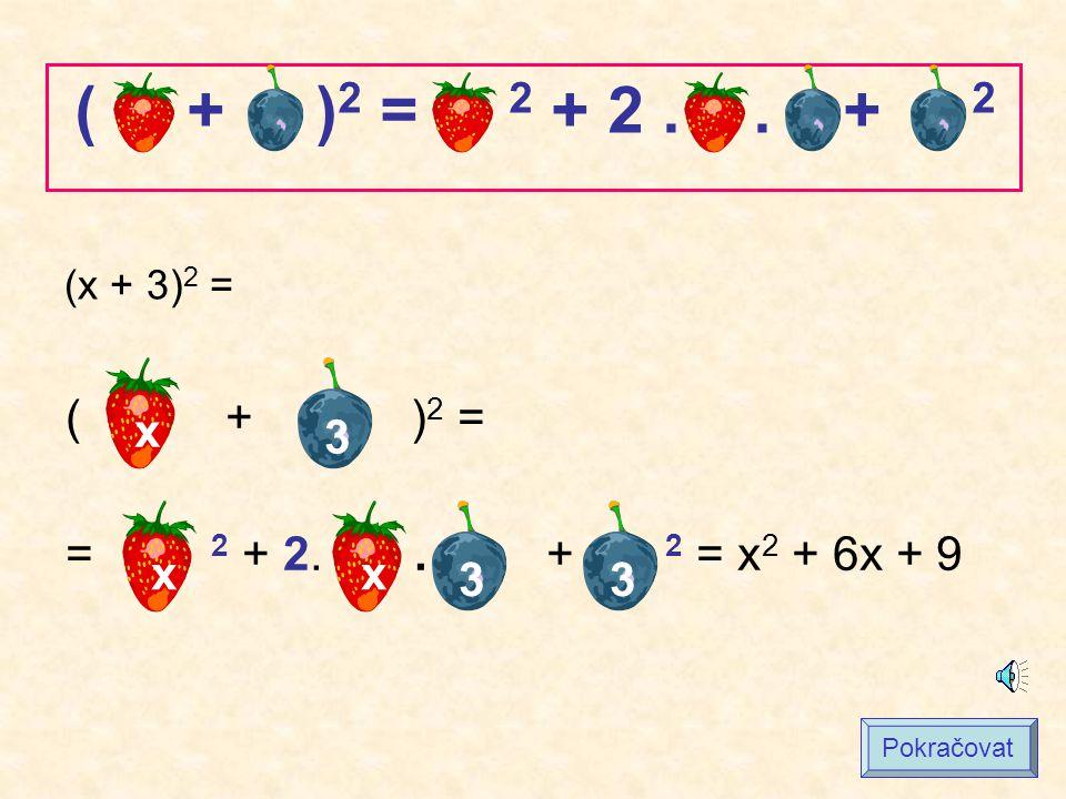 (A + B) 2 = A 2 + 2AB + B 2 (x + 3) 2 = = x 2 + 2.x.3 + 3 2 = x 2 + 6x + 9 A = x B = 3 Pokračovat