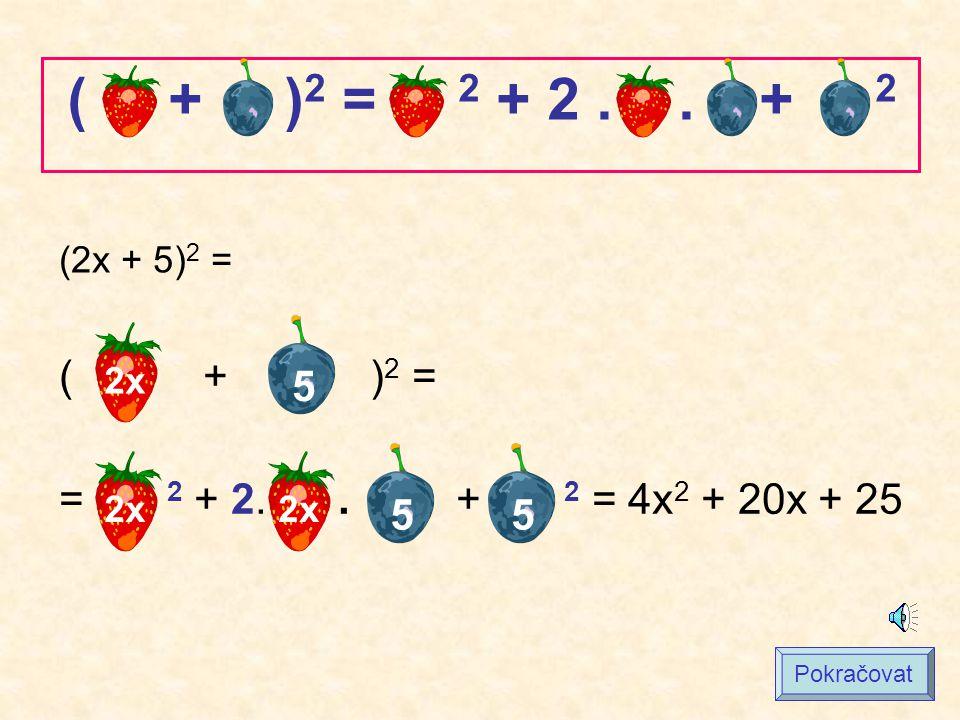 (2x + 5) 2 = ( + ) 2 = = 2 + 2.. + 2 = 4x 2 + 20x + 25 2x 5 ( + ) 2 = 2 + 2.. + 2 55 Pokračovat 2x