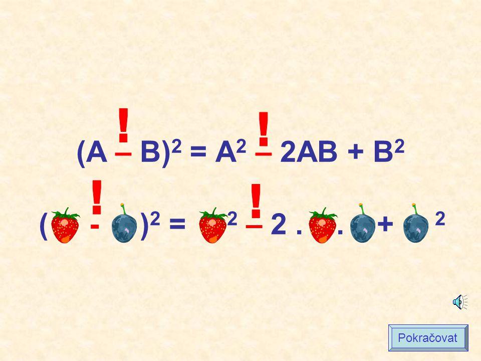 (A – B) 2 = A 2 – 2AB + B 2 ( - ) 2 = 2 – 2.. + 2 Pokračovat