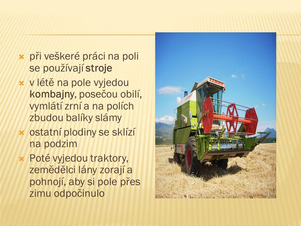  při veškeré práci na poli se používají stroje  v létě na pole vyjedou kombajny, posečou obilí, vymlátí zrní a na polích zbudou balíky slámy  ostat