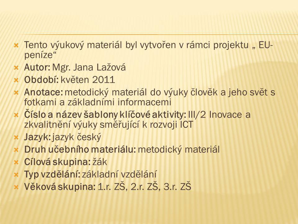 """ Tento výukový materiál byl vytvořen v rámci projektu """" EU- peníze""""  Autor: Mgr. Jana Lažová  Období: květen 2011  Anotace: metodický materiál do"""