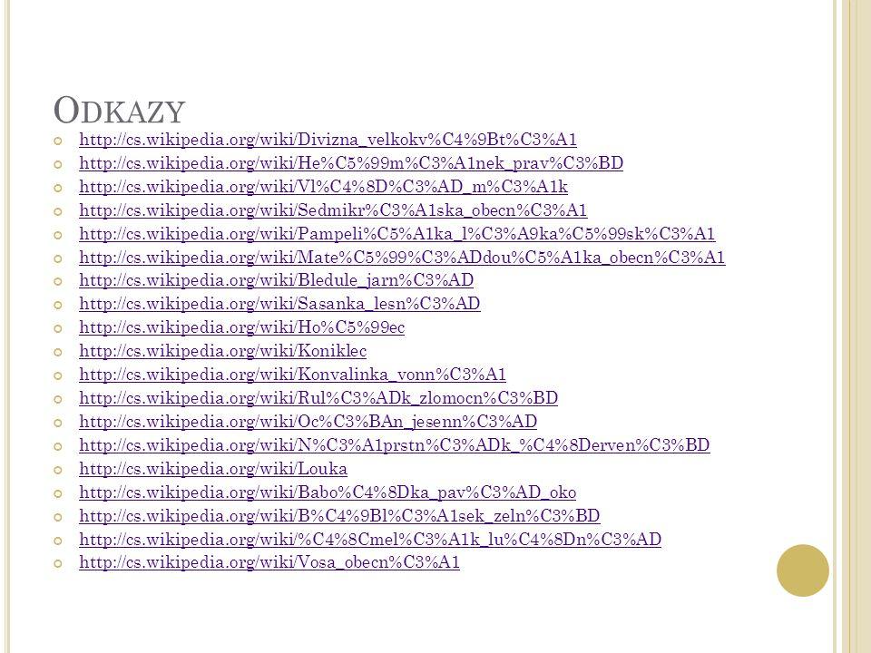 O DKAZY http://cs.wikipedia.org/wiki/Divizna_velkokv%C4%9Bt%C3%A1 http://cs.wikipedia.org/wiki/He%C5%99m%C3%A1nek_prav%C3%BD http://cs.wikipedia.org/w