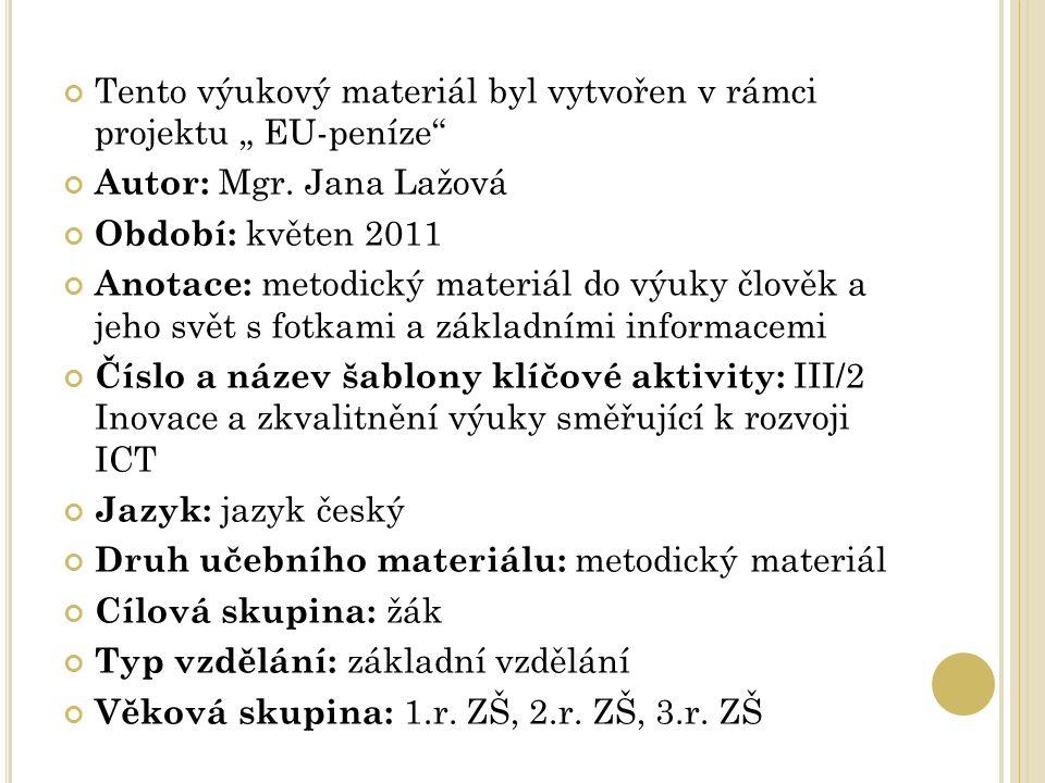 """Tento výukový materiál byl vytvořen v rámci projektu """" EU-peníze"""" Autor: Mgr. Jana Lažová Období: květen 2011 Anotace: metodický materiál do výuky člo"""