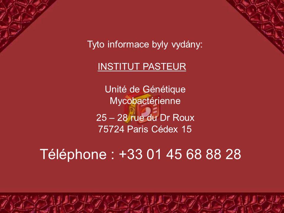 INSTITUT PASTEUR Unité de Génétique Mycobactérienne 25 – 28 rue du Dr Roux 75724 Paris Cédex 15 Téléphone : +33 01 45 68 88 28 Tyto informace byly vydány: