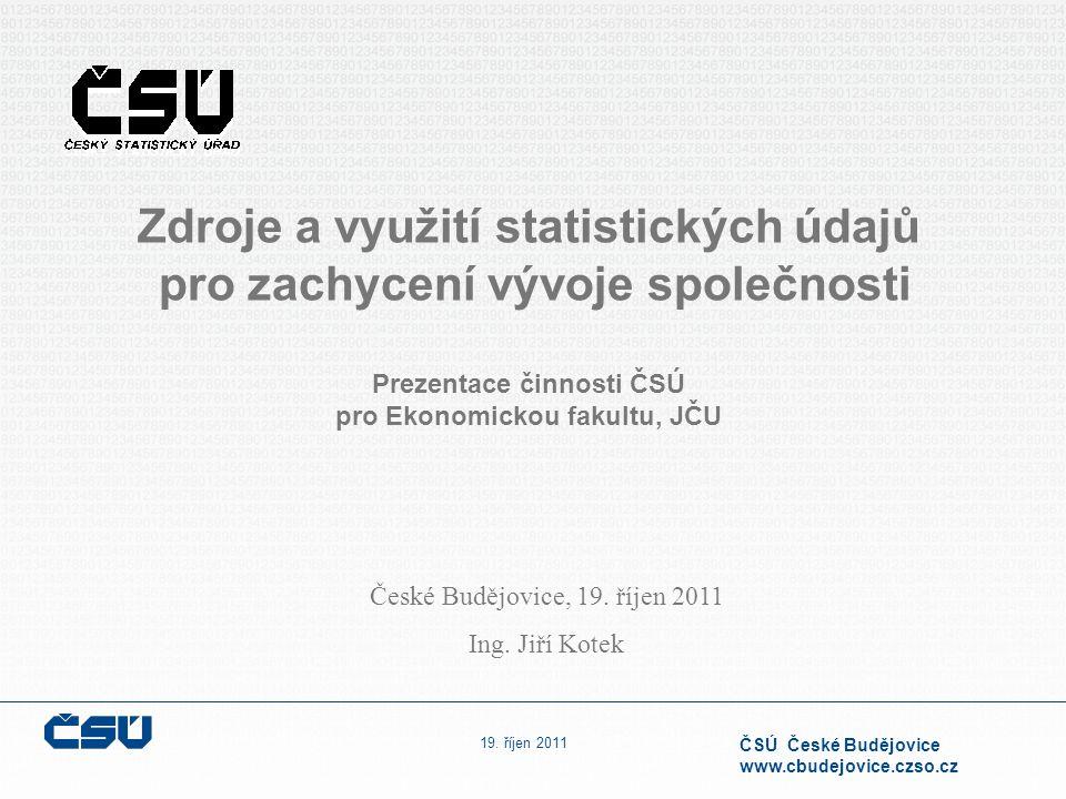 19. říjen 2011 ČSÚ České Budějovice www.cbudejovice.czso.cz České Budějovice, 19. říjen 2011 Ing. Jiří Kotek Zdroje a využití statistických údajů pro