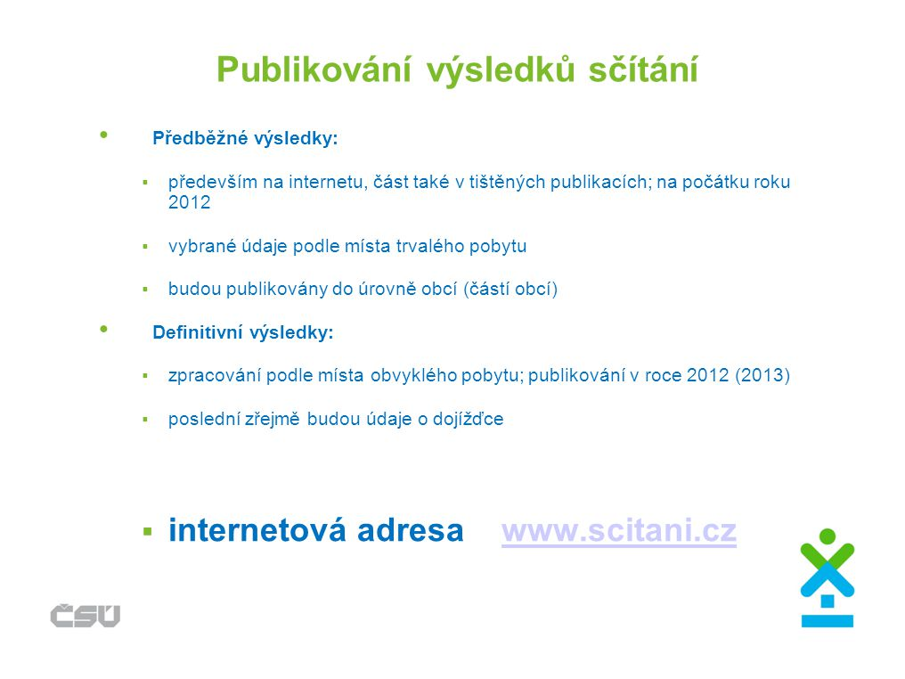 Publikování výsledků sčítání Předběžné výsledky:  především na internetu, část také v tištěných publikacích; na počátku roku 2012  vybrané údaje pod