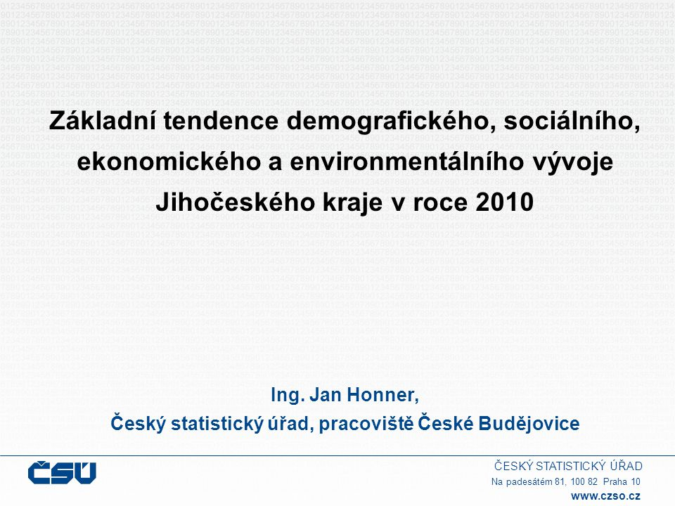 ČESKÝ STATISTICKÝ ÚŘAD Na padesátém 81, 100 82 Praha 10 www.czso.cz Základní tendence demografického, sociálního, ekonomického a environmentálního výv