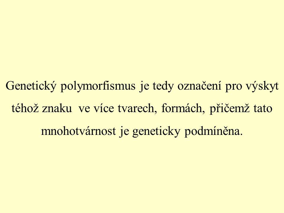 Znak s nejméně 2 geneticky podmíněnými variantami v 1 populaci, kdy zřídkavá varianta má alespoň 1% výskyt.