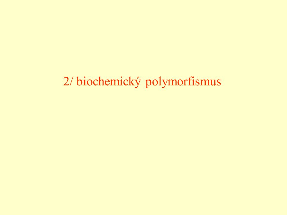 2/ biochemický polymorfismus