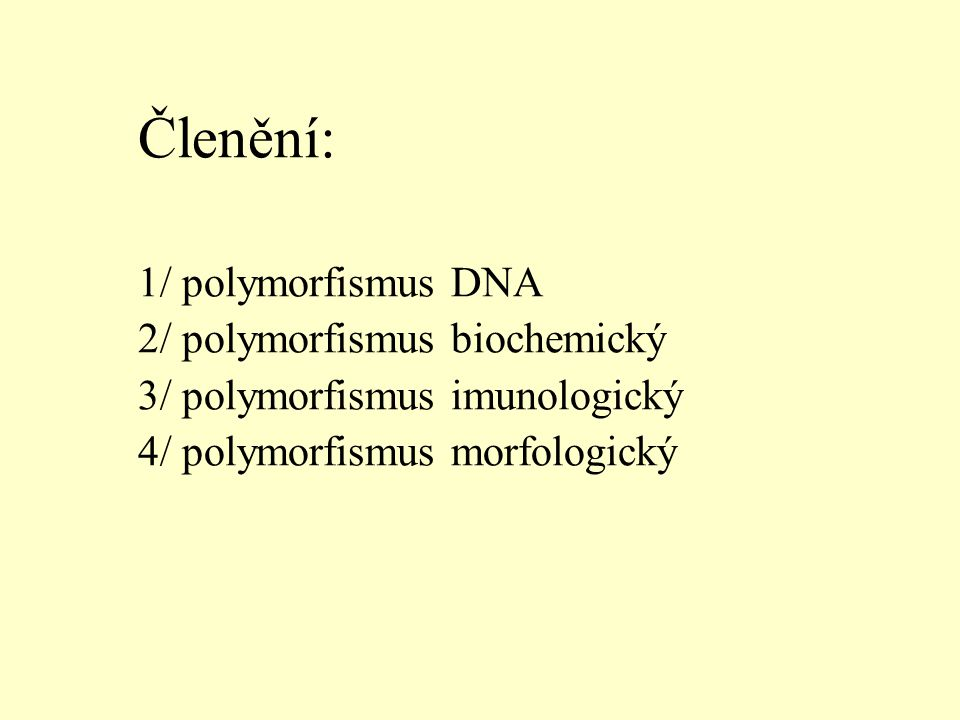 Výskyt strukturně či funkčně odlišných variant 1 proteinu, jehož syntéza je řízena z 1 lokusu Polymorfní systém Hb Alely Hb A, Hb B Polymorfní varianta HbA, HbB Genotyp Hb A /Hb A, Hb B /Hb B, Hb A /Hb B Polymorfní typ HbA, HbB, HbAB