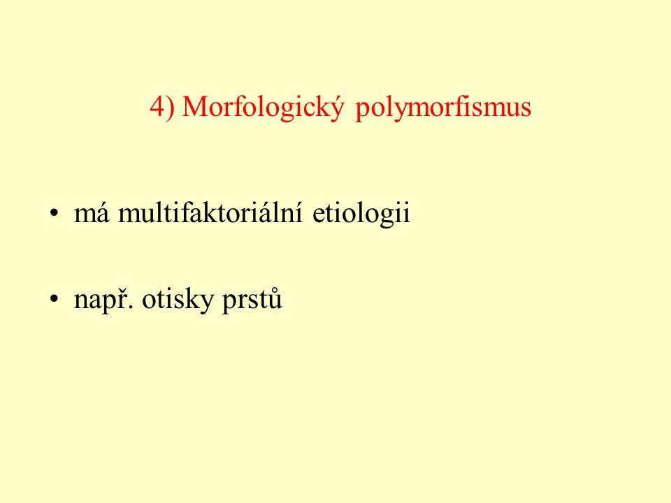má multifaktoriální etiologii např. otisky prstů 4) Morfologický polymorfismus