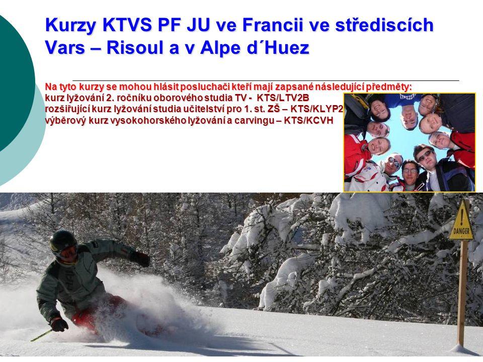 Kurzy KTVS PF JU ve Francii ve střediscích Vars – Risoul a v Alpe d´Huez Na tyto kurzy se mohou hlásit posluchači kteří mají zapsané následující předm