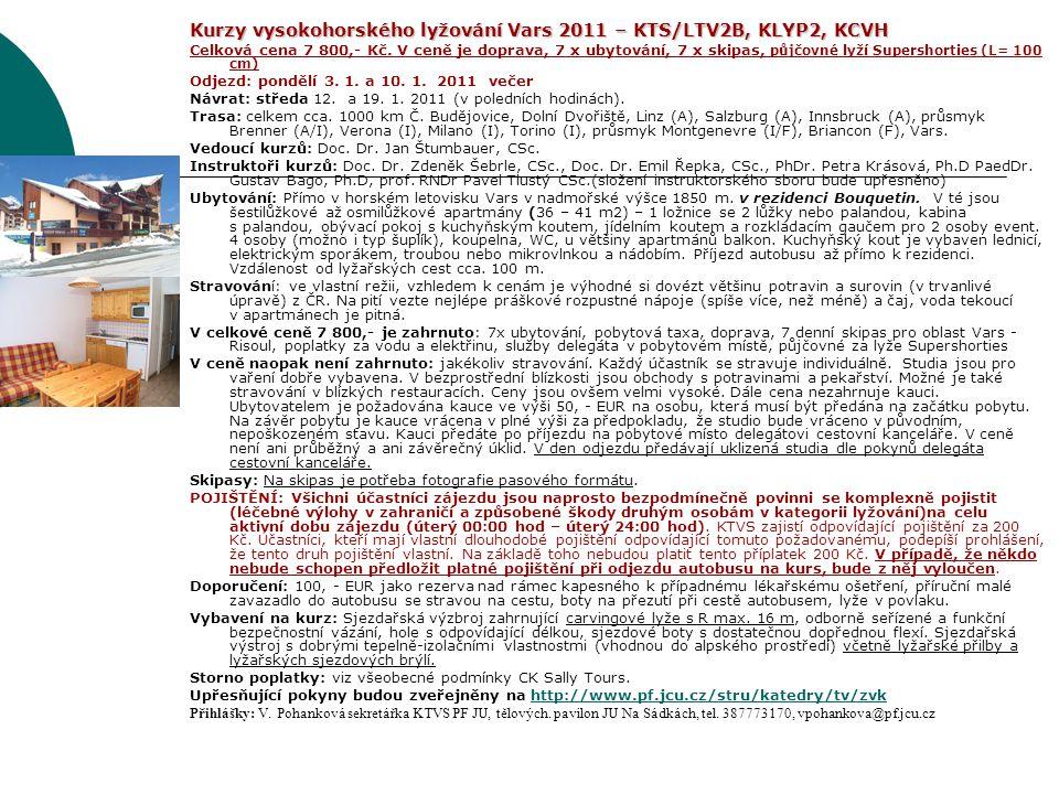 Kurzy vysokohorského lyžování Vars 2011 – KTS/LTV2B, KLYP2, KCVH Celková cena 7 800,- Kč. V ceně je doprava, 7 x ubytování, 7 x skipas, půjčovné lyží