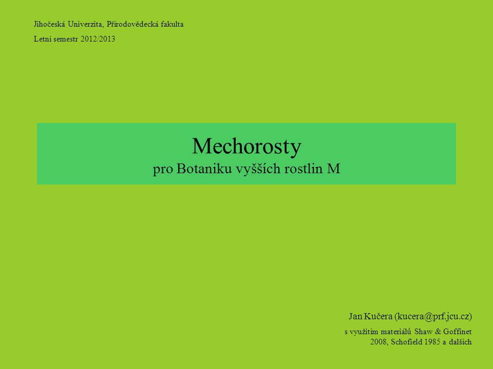 """mechorosty – zelené, primárně suchozemské vyšší rostliny s převahou autotrofního gametofytu v životním cyklu, tvořící nevětvená sporangia Mechorosty součástí zelených rostlin (""""Viridiplantae , tj."""