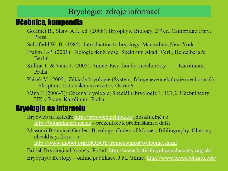 Bryologie: zdroje informací Učebnice, kompendia Goffinet B., Shaw A.J., ed. (2008): Bryophyte Biology, 2 nd ed. Cambridge Univ. Press. Schofield W. B.