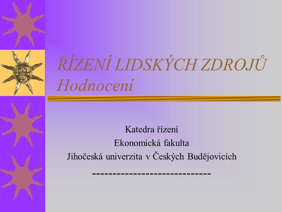 ŘÍZENÍ LIDSKÝCH ZDROJŮ Hodnocení Katedra řízení Ekonomická fakulta Jihočeská univerzita v Českých Budějovicích -----------------------------