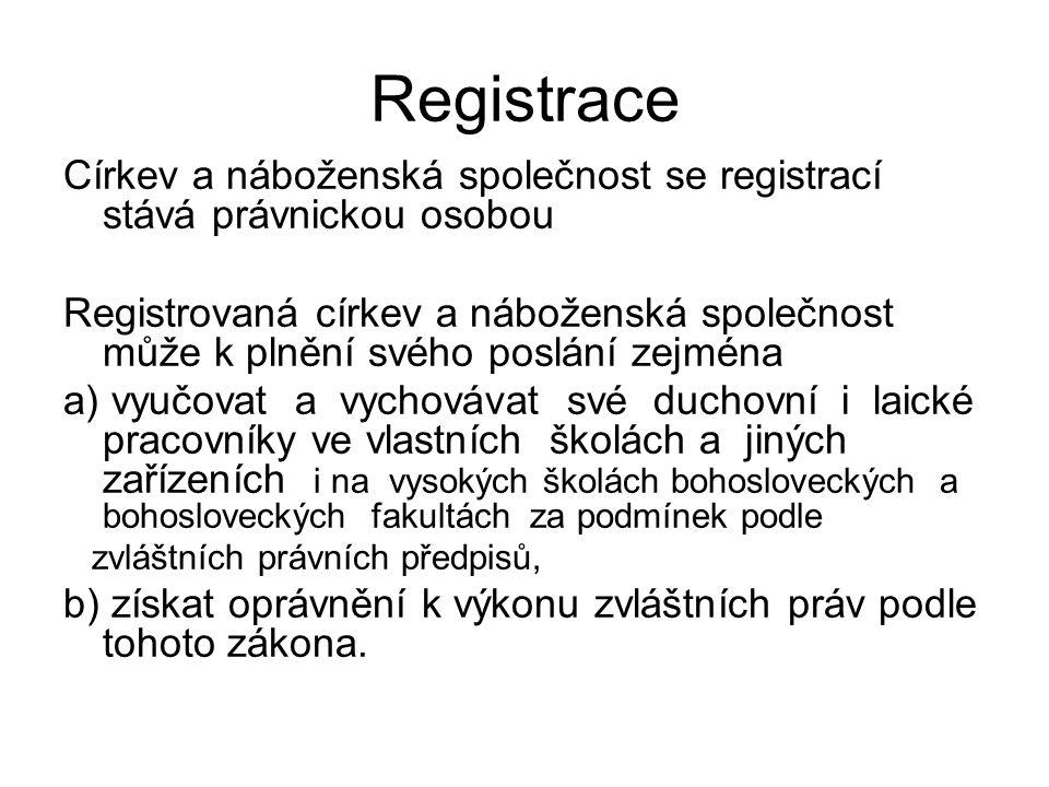 Registrace Církev a náboženská společnost se registrací stává právnickou osobou Registrovaná církev a náboženská společnost může k plnění svého poslán