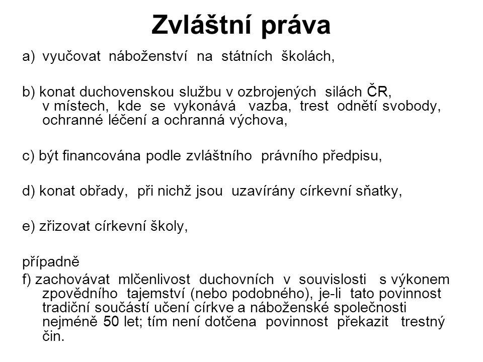 Zvláštní práva a)vyučovat náboženství na státních školách, b) konat duchovenskou službu v ozbrojených silách ČR, v místech, kde se vykonává vazba, tre