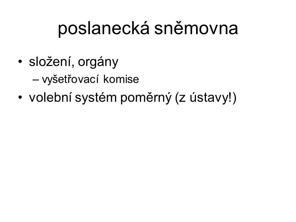 poslanecká sněmovna složení, orgány –vyšetřovací komise volební systém poměrný (z ústavy!)