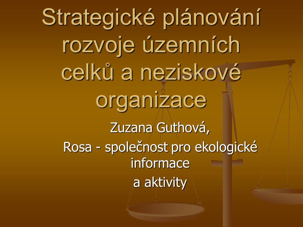 Strategické plánování rozvoje územních celků a neziskové organizace Zuzana Guthová, Rosa - společnost pro ekologické informace a aktivity