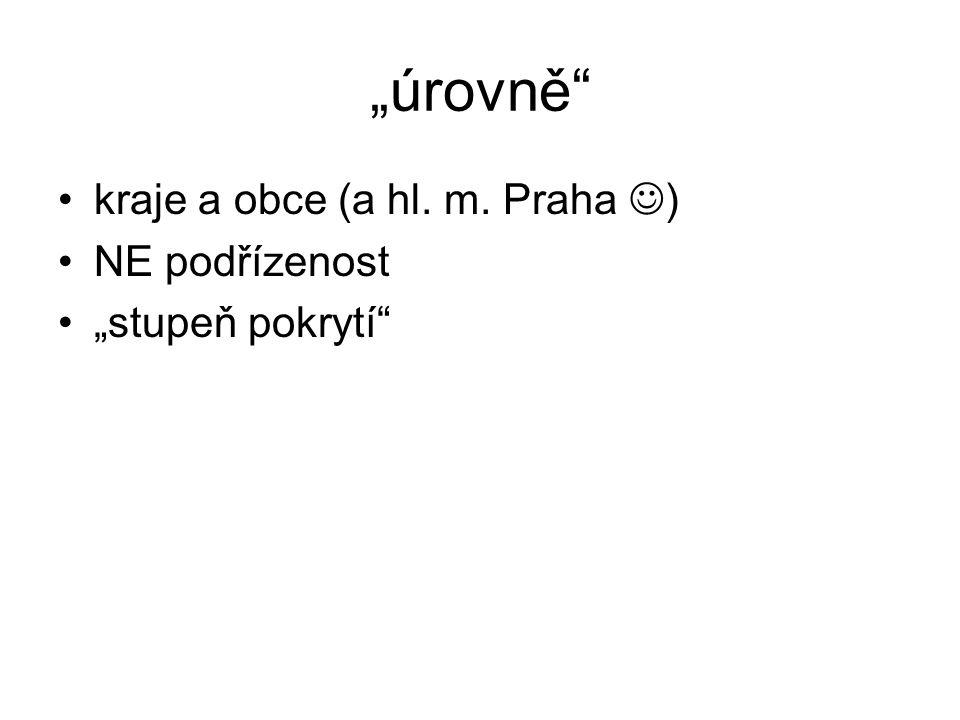 """""""úrovně"""" kraje a obce (a hl. m. Praha ) NE podřízenost """"stupeň pokrytí"""""""