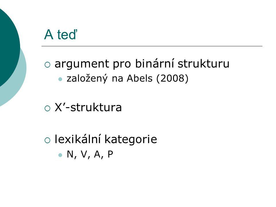 A teď  argument pro binární strukturu založený na Abels (2008)  X'-struktura  lexikální kategorie N, V, A, P