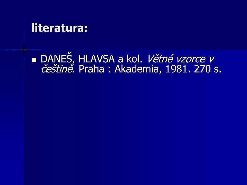 literatura: DANEŠ, HLAVSA a kol. Větné vzorce v češtině.