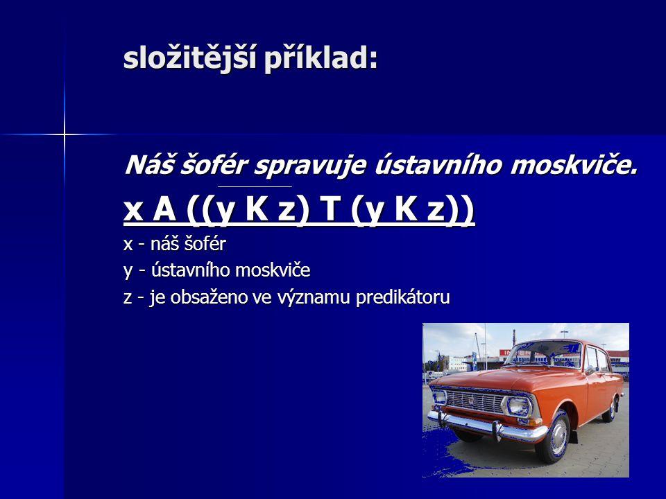 složitější příklad: Náš šofér spravuje ústavního moskviče.