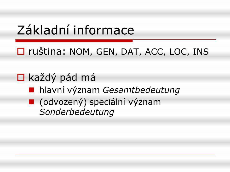 Základní informace  ruština: NOM, GEN, DAT, ACC, LOC, INS  každý pád má hlavní význam Gesamtbedeutung (odvozený) speciální význam Sonderbedeutung